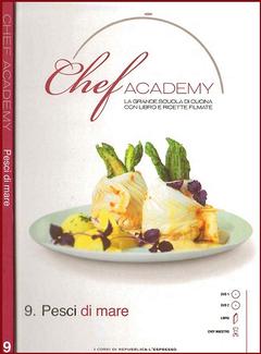 Aa. Vv. - Chef academy n. 9 -  Pesci di mare (2009)