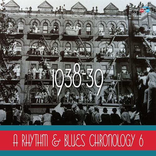 Rhythm & Blues Chronology 6: 1938-39 (2018)