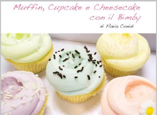 Flavia Conidi - Muffin, cupcake e cheesecake con il Bimby (2013)