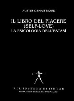 Austin Osman Spare - Il libro del piacere. (self-love) La psicologia dell'estasi (1993)