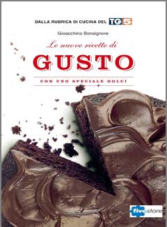 Gioacchino Bonsignore - Le nuove ricette di gusto. Volume 2 (2014)