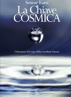 Sennar Karu - La chiave cosmica. L'attivazione del corpo di luce mediante l'amore (2013)
