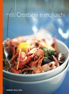 Aa. Vv. - I manuali del corriere della sera vol. 08 - La grande cucina. Crostacei e molluschi (2004)