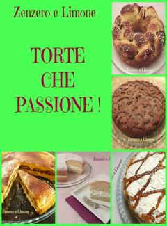 Zenzero e Limone - Torte che passione! (2013)