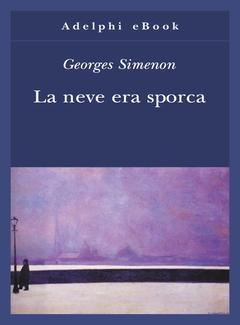Georges Simenon - La neve era sporca (2013)