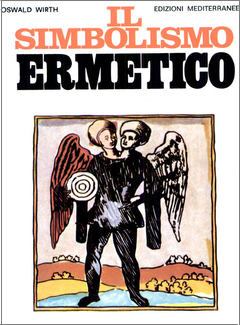 Oswald Wirth - Il simbolismo ermetico. Nei suoi rapporti con l'alchimia e la massoneria (1997)