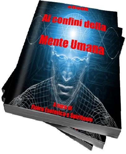 Aa. Vv. (a cura di fisica esoterica e spirituale) - Ai confini della mente umana (2011)