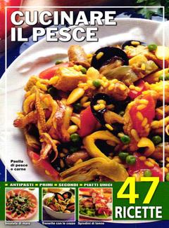 Aa. Vv. - Cucinare il Pesce. 47 ricette