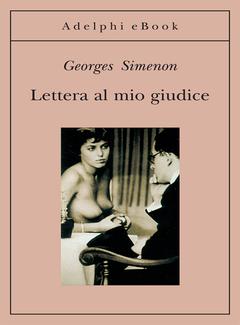 Georges Simenon - Lettera al mio giudice (2014)