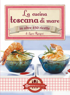 Laura Rangoni - La cucina toscana di mare in oltre 450 ricette (2012)