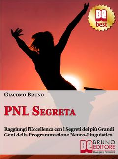 Giacomo Bruno - PNL Segreta. Raggiungi l'Eccellenza con i Segreti dei Più Grandi Geni della Programmazione Neurolinguistica (2011)