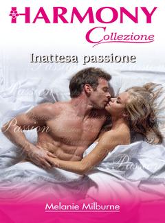 Melanie Milburne - Inattesa passione (2013)