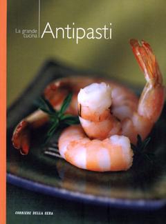 Aa. Vv. - I manuali del corriere della sera vol. 1 - La grande cucina. Antipasti (2004)