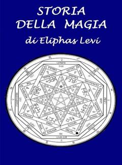 Eliphas Lévi - Storia della magia (2014)