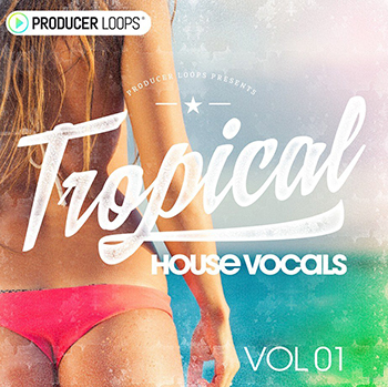Producer Loops Tropical House Vocals Vol. 1