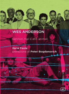 Ilaria Feole - Wes Anderson. Genitori, figli e altri animali (2014)