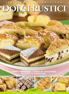 Daniela Peli, Francesca Ferrari - Dolci Rustici: Torte, crostate, dolci al cucchiaio, biscotti & pasticcini (2013)