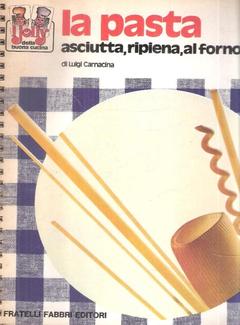 Luigi Carnacina - La Pasta, asciutta, ripiena, al forno (1975)