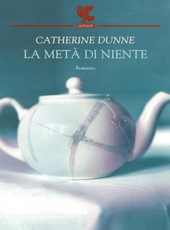Catherine Dunne - La metà di niente (2011)