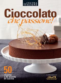 La Cucina Italiana - Cioccolato che passione! 50 ricette + la scuola di cucina (2013)