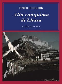 Peter Hopkirk - Alla conquista di Lhasa (2008)