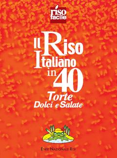 Riso Facile by Riso Guerrini - Il Riso Italiano in 40 Torte Dolci e Salate