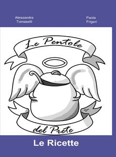 Alessandra Tomaselli, Paola Frigeri - Le Pentole del Prete. Le Ricette (2012)