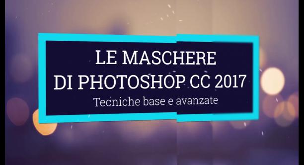 Videocorso Total Photoshop - Le Maschere di Photoshop CC 2017 - ITA