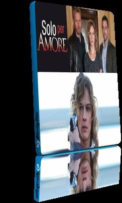 Solo Per Amore - Stagione 1 (2015) (Completa) HDTVRip 720P ITA AC3 x264 mkv