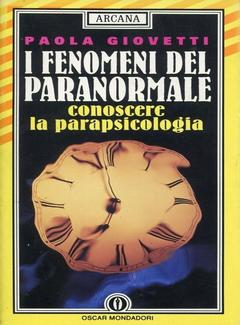 Paola Giovetti - I fenomeni del paranormale. Conoscere la parapsicologia (1993)