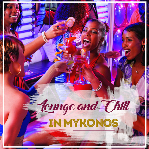 Lounge and Chill in Mykonos (20 Cool and Chillout Music from Greece) (2018) mp3