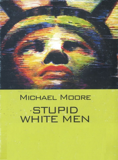 Michael Moore - Stupid white men (2003)