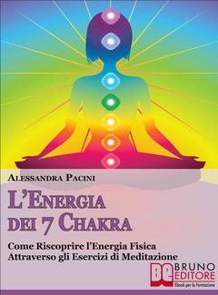 Alessandra Pacini - L'energia dei 7 Chakra. Come riscoprire l'energia fisica attraverso gli esercizi di meditazione (2014)