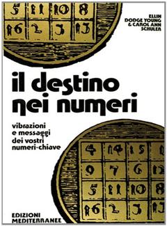 Ellin Dodge Young, Carol Ann Schuler - Il destino nei numeri. Vibrazioni e messaggi dei vostri numeri chiave (2008)