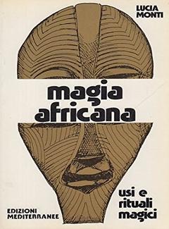 Lucia Monti - Magia africana. Usi e rituali magici (1990)