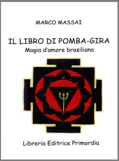 Marco Massai - Il libro di Pomba-Gira. Magia d'amore brasiliana